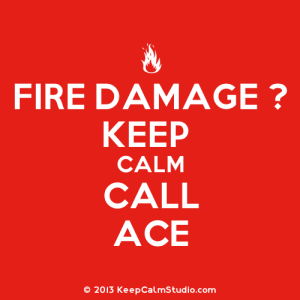 Fire Damage Repairs - Keep Calm Call ACE Insurance Contractors Group